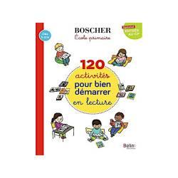 BOSCHER - 120 ACTIVITES POUR BIEN DEMARRER EN LECTURE SPECIAL ENTREE AU CP